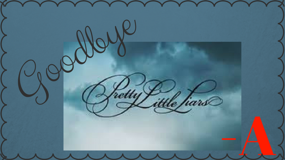 Farewell Pretty Little Liars
