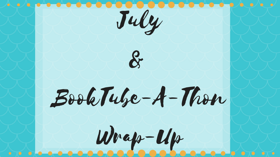 July and BookTube-A-Thon Summary