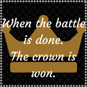 When the battle is done.The crown is won.