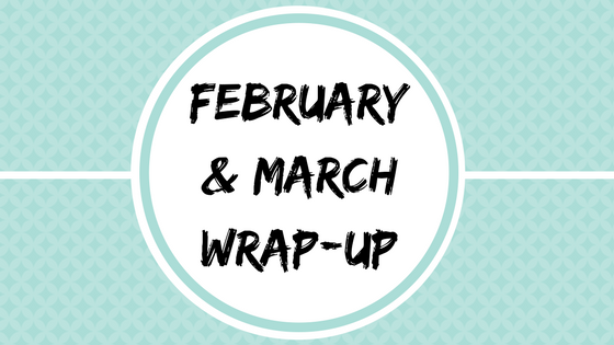 February and March Summary