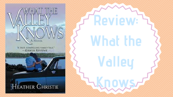 Review: What the Valley Knows by Heather Christie