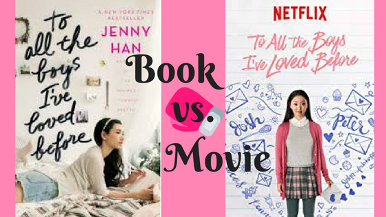Book vs. Movie: To All the Boys I've Loved Before by Jenny Han