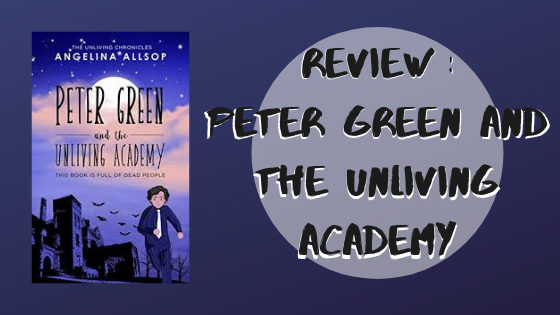 Review: Peter Green and the Unliving Academy by AngelinaAllsop